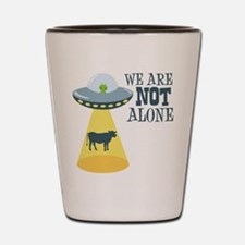 WE ARE NOT ALONE Shot Glass