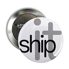 "Ship It! - Hip 2.25"" Button"