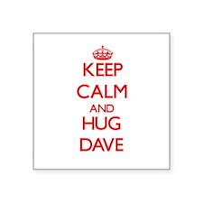 Keep Calm and HUG Dave Sticker