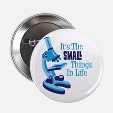 """Its The SMALL Things In Life 2.25"""" Button"""