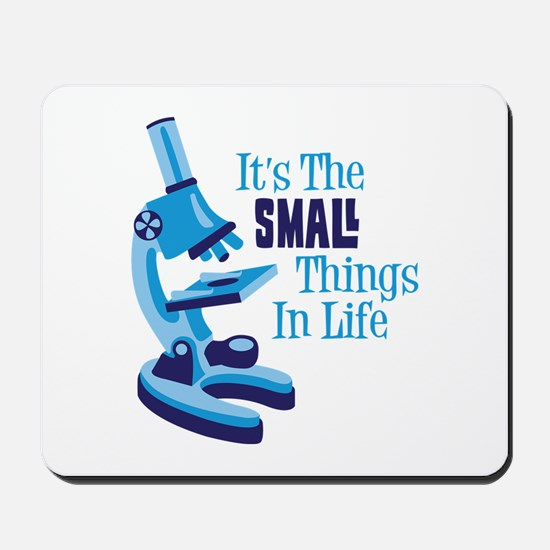 Its The SMALL Things In Life Mousepad