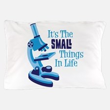 Its The SMALL Things In Life Pillow Case