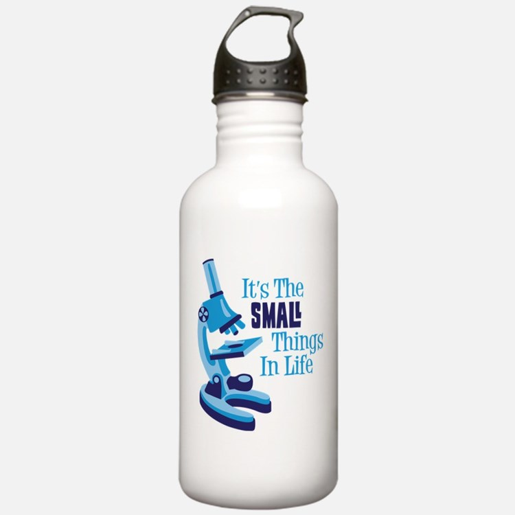 Its The SMALL Things In Life Water Bottle