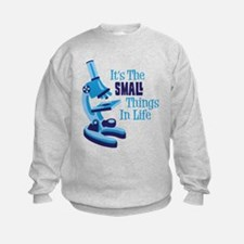 Its The SMALL Things In Life Sweatshirt