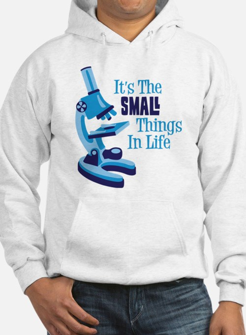 Its The SMALL Things In Life Hoodie