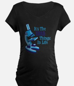 Its The SMALL Things In Life Maternity T-Shirt