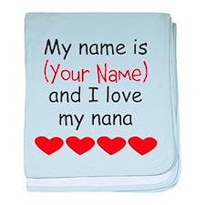 My Name Is And I Love My Nana baby blanket