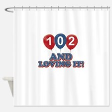 102 and loving it Shower Curtain