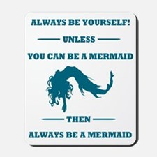 Always Be A Mermaid Mousepad