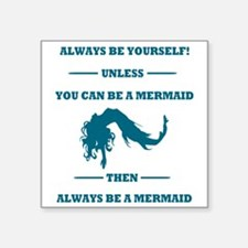 "Always Be A Mermaid Square Sticker 3"" x 3"""