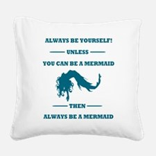Always Be A Mermaid Square Canvas Pillow