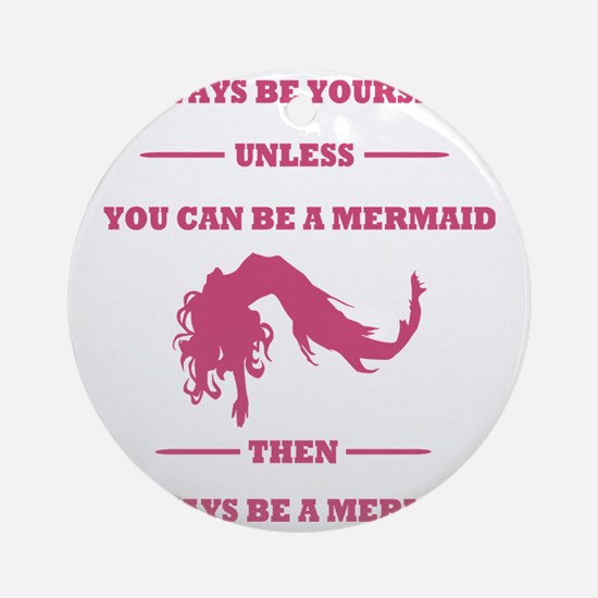 Pink Always Be a Mermaid Round Ornament