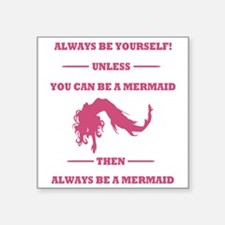 """Pink Always Be a Mermaid Square Sticker 3"""" x 3"""""""