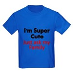 Im Super Cute.Just Ask My Family T-Shirt