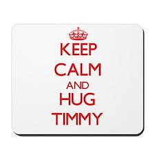 Keep Calm and HUG Timmy Mousepad