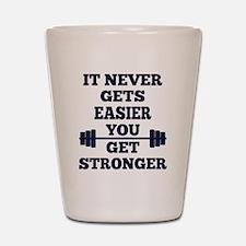 It Never Gets Easier You Get Stronger Shot Glass