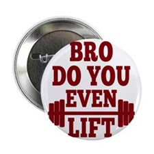"Bro Do You Even Lift Red 2.25"" Button"