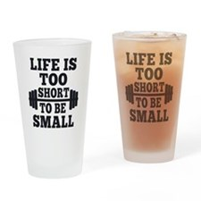 Life is Too Short to Be Small Drinking Glass