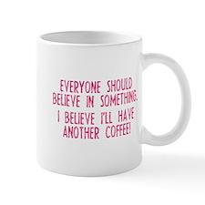 I Believe I Have Another Coffee Mug