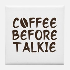 Coffee Before Talkie Tile Coaster