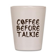 Coffee Before Talkie Shot Glass
