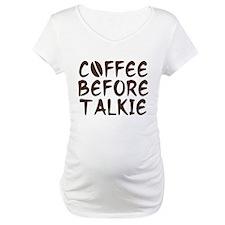 Coffee Before Talkie Shirt