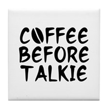 Coffee Before Talkie Tile Coaster