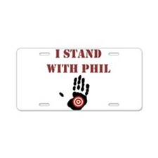 I STAND WITH PHIL Aluminum License Plate