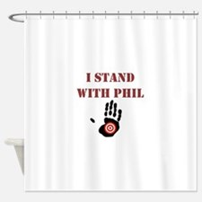I STAND WITH PHIL Shower Curtain