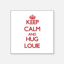 Keep Calm and HUG Louie Sticker