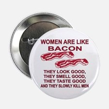 """Women Are Like Bacon 2.25"""" Button (10 pack)"""