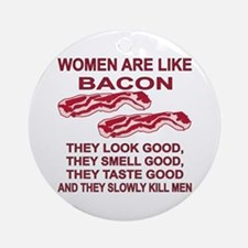 Women Are Like Bacon Ornament (Round)