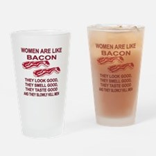 Women Are Like Bacon Drinking Glass