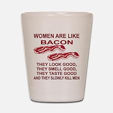 Women Are Like Bacon Shot Glass