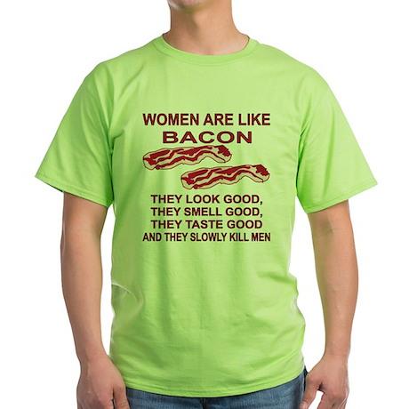 Women Are Like Bacon Green T-Shirt