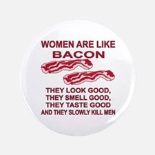 """Women Are Like Bacon 3.5"""" Button"""