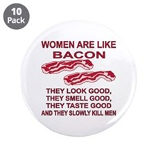 "Women Are Like Bacon 3.5"" Button (10 pack)"