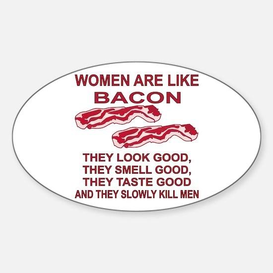 Women Are Like Bacon Sticker (Oval)