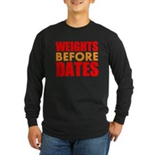 Weights Before Dates Long Sleeve T-Shirt
