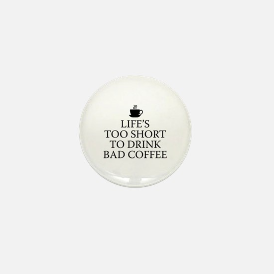 Life's Too Short To Drink Bad Coffee Mini Button