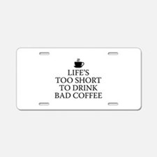 Life's Too Short To Drink Bad Coffee Aluminum Lice