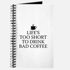 Life's Too Short To Drink Bad Coffee Journal