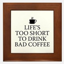 Life's Too Short To Drink Bad Coffee Framed Tile