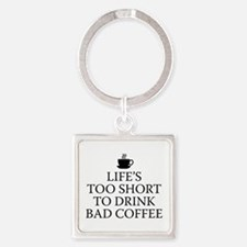 Life's Too Short To Drink Bad Coffee Square Keycha