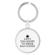 Life's Too Short To Drink Bad Coffee Round Keychai