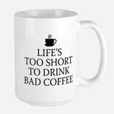Life's Too Short To Drink Bad Coffee Large Mug