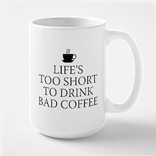 Life's Too Short To Drink Bad Coffee Mug