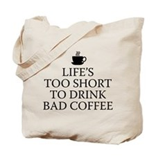 Life's Too Short To Drink Bad Coffee Tote Bag