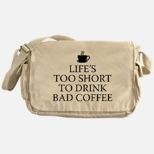 Life's Too Short To Drink Bad Coffee Messenger Bag