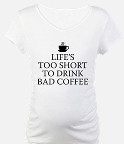 Life's Too Short To Drink Bad Coffee Shirt